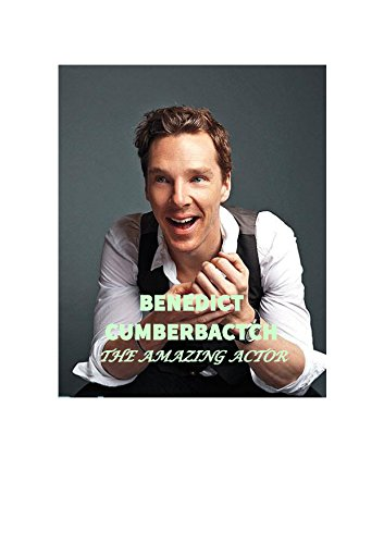 Benedict Cumberbatch: The Amazing Actor (Fan Book Book 1) (English Edition)