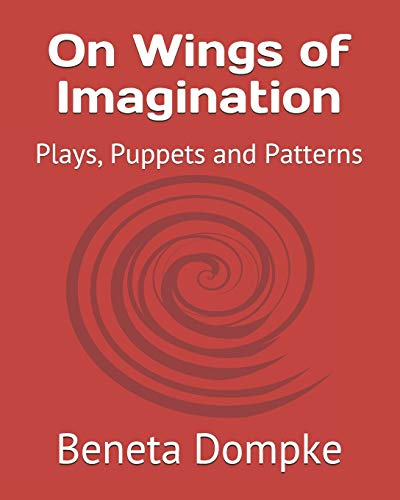 Compare Textbook Prices for On Wings of Imagination: Plays, Puppets and Patterns  ISBN 9798700162623 by Dompke, Beneta A.,Dompke, Alvin A. G.,Dompke, Steven F. L.,Dompke, Andrew J. S.