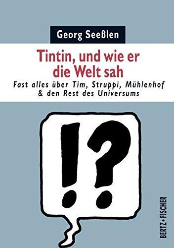 Tintin, und wie er die Welt sah: Fast alles über Tim, Struppi, Mühlenhof & den Rest des Universums (Kultur & Kritik)