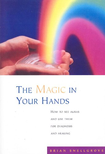 The Magic In Your Hands: How to See Auras and Use Them for Diagnosis and Healing (English Edition)