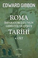 Roma Imparatorlugu'nun Gerileyis ve Cöküs Tarihi 4. Cilt