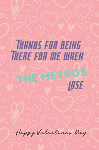 Thanks For Being There For Me When The Metros Lose: New York Red Bulls Inspired Gifts: Valentines Gift For Her (Novelty Lined Notebook 6'x9')