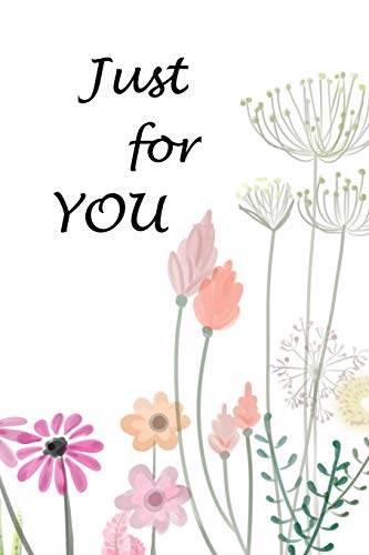 Just For You: Cute Flower Notebook Journal Diary for everyone - present for you