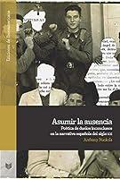Asumir la ausencia: poetica de duelos inconclusos en la narrativa espanola del siglo XXI
