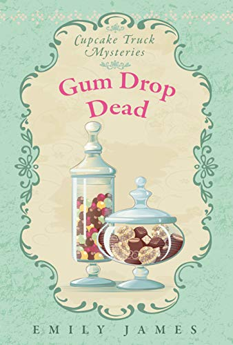 Gum Drop Dead: Cupcake Truck Mysteries by [Emily James]