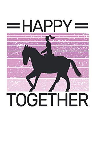 Happy Pferd Together Reiten Reiterin Reiter Reitsport Spruch: NOTIZBUCH - Tierliebe Pferde Liebe Reiter Jungen Mädchen Geschenk, Geschenkidee - A5 ... Buch, Sketch, Planer, Geburtstag, Lustig, Süß