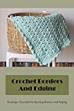 Crochet Borders And Edging: Technique Tutorials For Knitting Borders And Edging: How To Crochet Borders And Edging (English Edition)