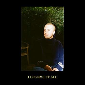 I Deserve It All
