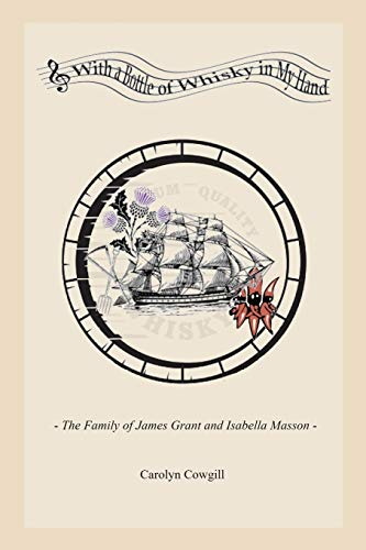 With a Bottle of Whisky in My Hand - The Family of James Grant and Isabella Masson
