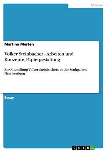 Volker Steinbacher - Arbeiten und Konzepte, Papiergestaltung: Zur Ausstellung Volker Steinbachers in der Stadtgalerie Neu-Isenburg