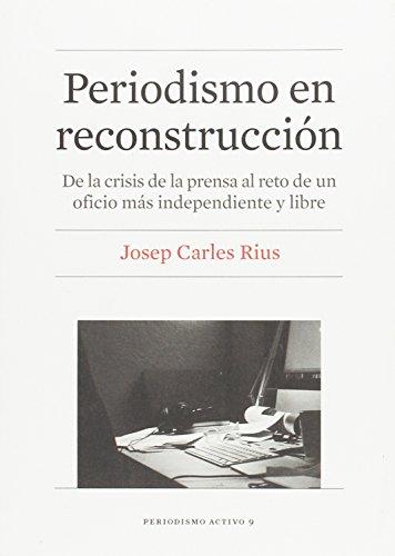 PERIODISMO EN RECONSTRUCCION: De la crisis de la prensa al reto de...