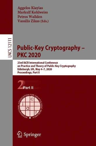 Public-Key Cryptography – PKC 2020: 23rd IACR International Conference on Practice and Theory of Public-Key Cryptography, Edinburgh, UK, May 4–7, ... (Lecture Notes in Computer Science (12111))