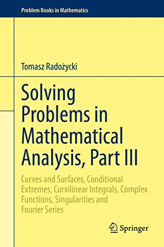 Compare Textbook Prices for Solving Problems in Mathematical Analysis, Part III: Curves and Surfaces, Conditional Extremes, Curvilinear Integrals, Complex Functions, ... Fourier Series Problem Books in Mathematics 1st ed. 2020 Edition ISBN 9783030385958 by Radożycki, Tomasz