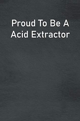 Proud To Be A Acid Extractor: Lined Notebook For Men, Women And Co Workers
