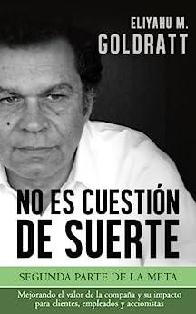 No es Cuestión de Suerte (Goldratt Collection nº 2) (Spanish Edition) por [Eliyahu M. Goldratt]