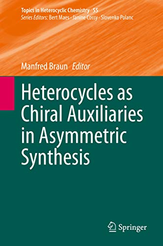 Heterocycles as Chiral Auxiliaries in Asymmetric Synthesis (Topics in Heterocyclic Chemistry Book 55) (English Edition)