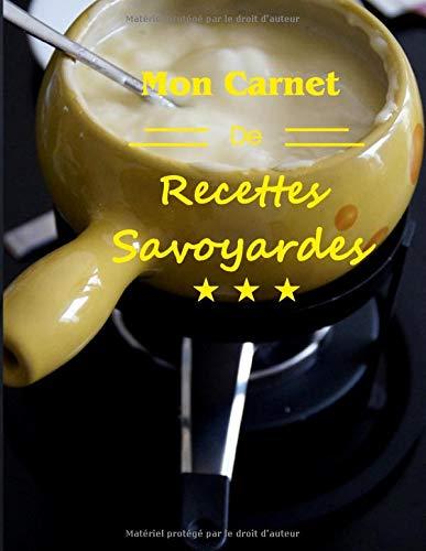 Mon carnet de recettes Savoyardes: Recettes à compléter format 8,5 x 11