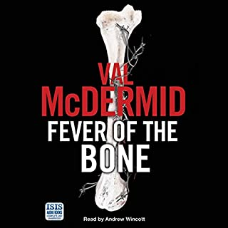 Fever of the Bone                   By:                                                                                                                                 Val McDermid                               Narrated by:                                                                                                                                 Andrew Wincott                      Length: 13 hrs and 37 mins     117 ratings     Overall 4.0