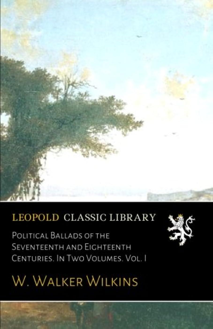 保護レイ神聖Political Ballads of the Seventeenth and Eighteenth Centuries. In Two Volumes. Vol. I