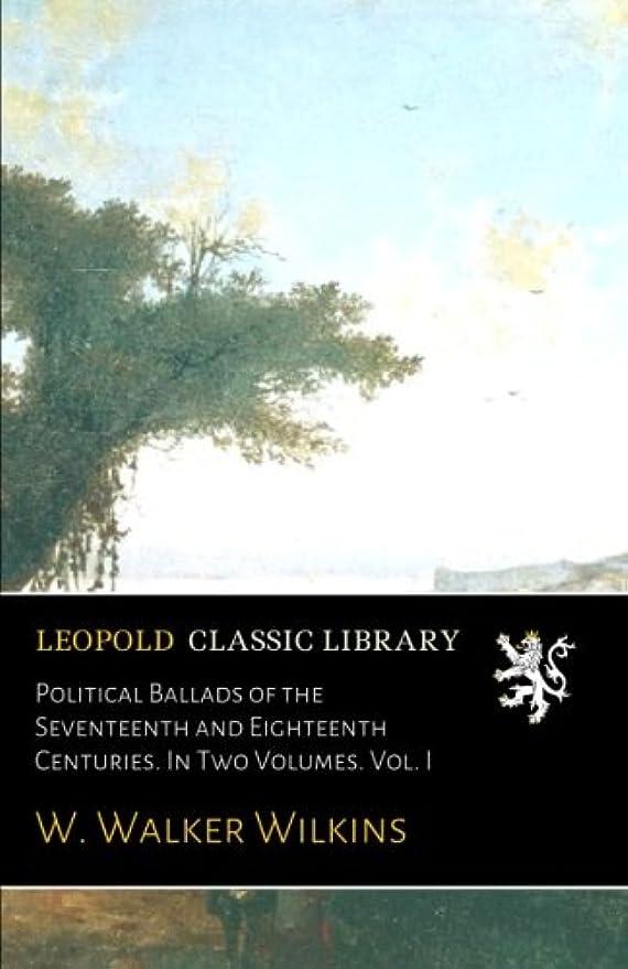 技術的なフォーラムフェローシップPolitical Ballads of the Seventeenth and Eighteenth Centuries. In Two Volumes. Vol. I