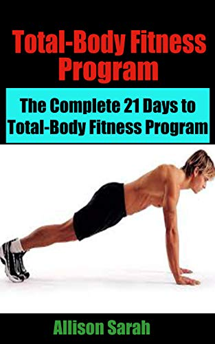 Total-Body Fitness Program: Total-Body Fitness Program: The Complete 21 Days to Total-Body Fitness Program (English Edition)