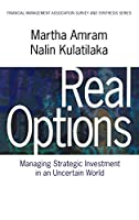 Real Options: Managing Strategic Investment in an Uncertain World (Financial Management Association Survey and Synthesis Series)