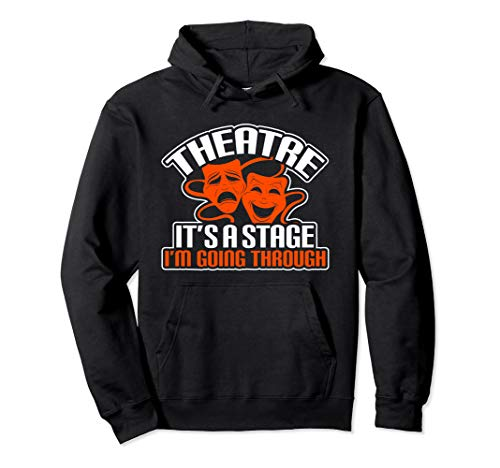Theater It's A Stage I'm Going Through Cute Acting T Shirt Pullover Hoodie