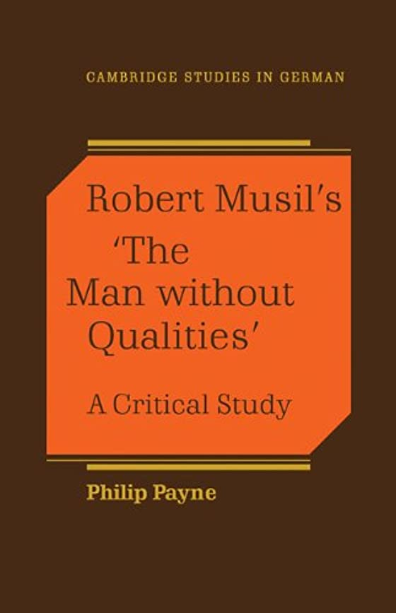 十分ではない任意親指Robert Musil's 'The Man Without Qualities': A Critical Study (Cambridge Studies in German)
