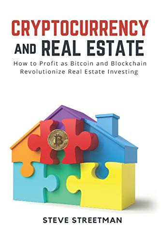 Real Estate Investing Books! - Cryptocurrency and Real Estate: how to Profit as Bitcoin and Blockchain Revolutionize Real Estate Investing