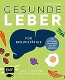 Gesunde Leber – Das 2-Wochen-Fastenprogramm für Berufstätige: Die Fettleber entgiften mit 50 Rezepten