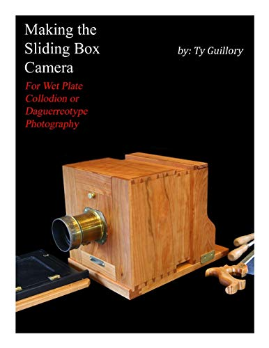 Making the Sliding Box Camera: For Wet Plate Collodion or Daguerreotype Photography