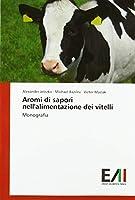 Aromi di sapori nell'alimentazione dei vitelli: Monografia