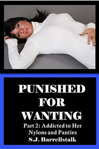 Punished for Wanting: Part 2 - Addicted to Her Nylons and Panties (English Edition)