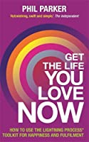 Get the Life You Love, Now: How to Use the Lightning Process Toolkit for Happiness and Fulfilment