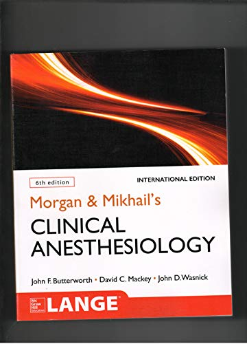 Compare Textbook Prices for MORGAN& MIKHAIL'S CLINICAL ANESTHESIOLOGy 6/E Edition ISBN 9781260288438 by BUTTERWORTh