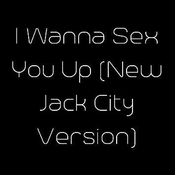 I Wanna Sex You Up (New Jack City Version)