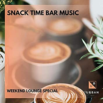 Snack Time Bar Music - Weekend Lounge Special