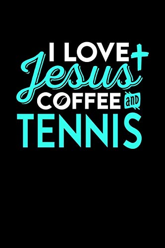 I LOVE JESUS COFFEE AND TENNIS: 6x9 inches college ruled notebook, 120 Pages, Composition Book and Journal, perfect gift idea for everyone who loves Jesus, coffee and Tennis