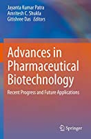 Advances in Pharmaceutical Biotechnology: Recent Progress and Future Applications