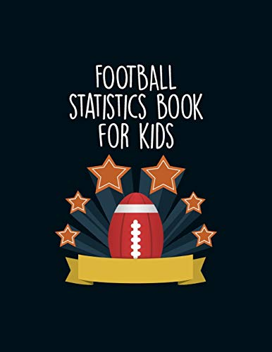 Football Statistics Book For Kids: Undated 12-Month Calendar, Team Roster, Player Statistics For Football Players With Play Design Field Blank Pages