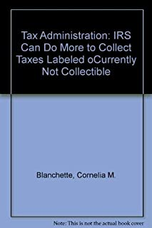 Tax Administration: IRS Can Do More to Collect Taxes Labeled œCurrently Not Collectible