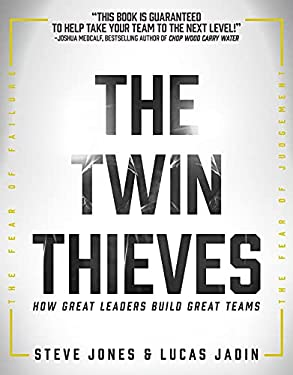 The Twin Thieves: How Great Leaders Build Great Teams