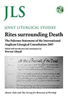 Rites Surrounding Death: The Palermon Statement of the International Anglican Liturgical Consultation 2007 (Joint Liturgical Studies)