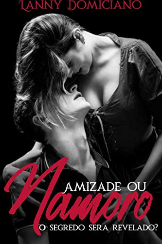 Amizade ou namoro?: O Segredo será revelado? (Portuguese Edition)