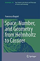 Space, Number, and Geometry from Helmholtz to Cassirer (Archimedes (46))