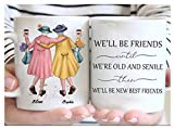Customizable Personalized Best Friend Mug - Custom Name Best Friend Coffee Mug - We Will Be Friends Until We Are Old And Senile Then We Will Be Best Friends Mug Ceramic Coffee Mug Tea 11 OZ 15 OZ