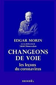 Changeons de voie : Les leçons du coronavirus par Edgar Morin