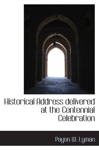 Historical Address delivered at the Centennial Celebration