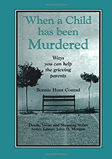 When a Child Has Been Murdered: Ways You Can Help the Grieving Parents (Death, Value and Meaning Series)