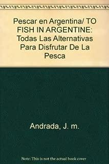 Pescar en Argentina/ TO FISH IN ARGENTINE: Todas Las Alternativas Para Disfrutar De La Pesca (Spanish Edition)